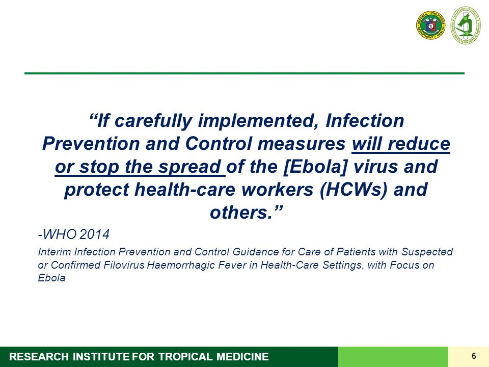 If carefully implemented, Infection Prevention and Control measures will reduce or stop the spread of the [Ebola] virus and protect health-care workers (HCWs) and others.